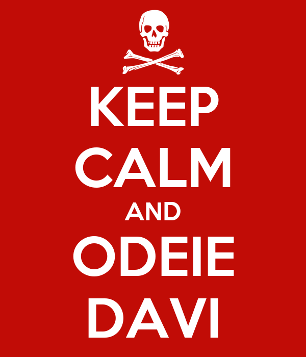KEEP CALM AND ODEIE DAVI