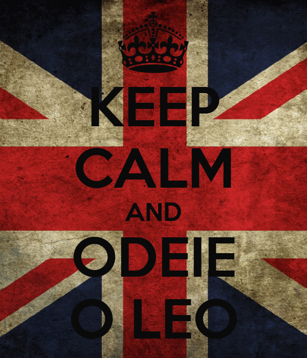 KEEP CALM AND ODEIE O LEO