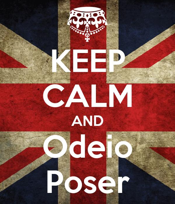 KEEP CALM AND Odeio Poser