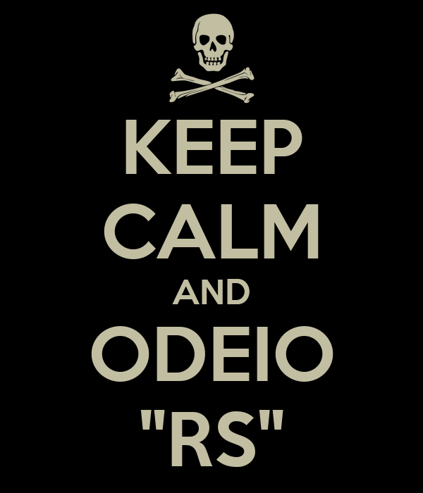 "KEEP CALM AND ODEIO ""RS"""