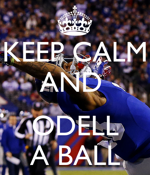 KEEP CALM AND   ODELL A BALL