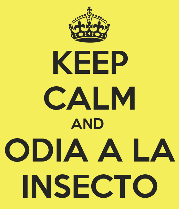 KEEP CALM AND  ODIA A LA INSECTO