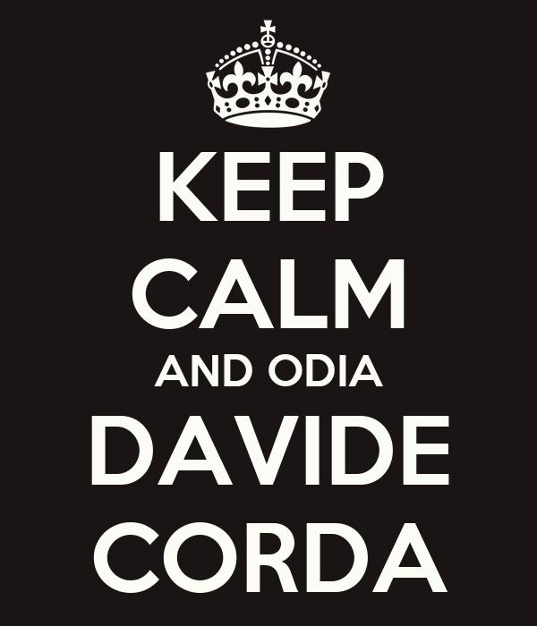 KEEP CALM AND ODIA DAVIDE CORDA