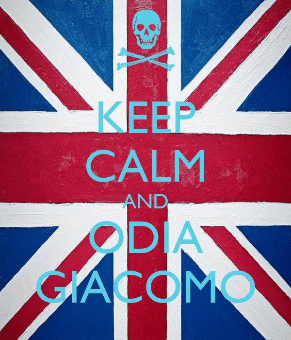 KEEP CALM AND ODIA GIACOMO
