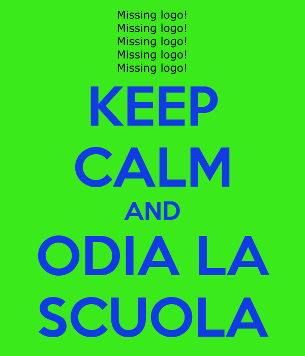 KEEP CALM AND ODIA LA SCUOLA