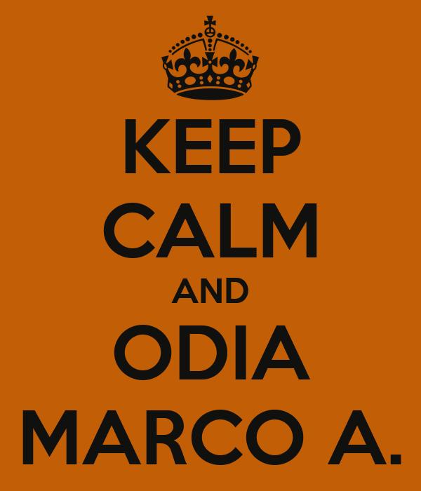 KEEP CALM AND ODIA MARCO A.