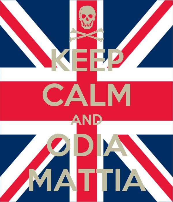 KEEP CALM AND ODIA MATTIA