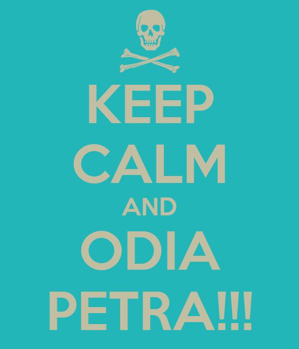 KEEP CALM AND ODIA PETRA!!!