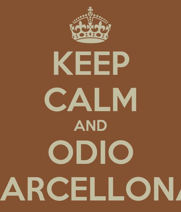 KEEP CALM AND ODIO BARCELLONA