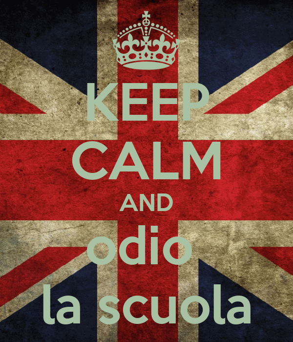 KEEP CALM AND odio  la scuola
