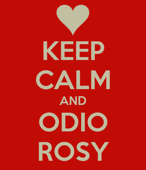 KEEP CALM AND ODIO ROSY