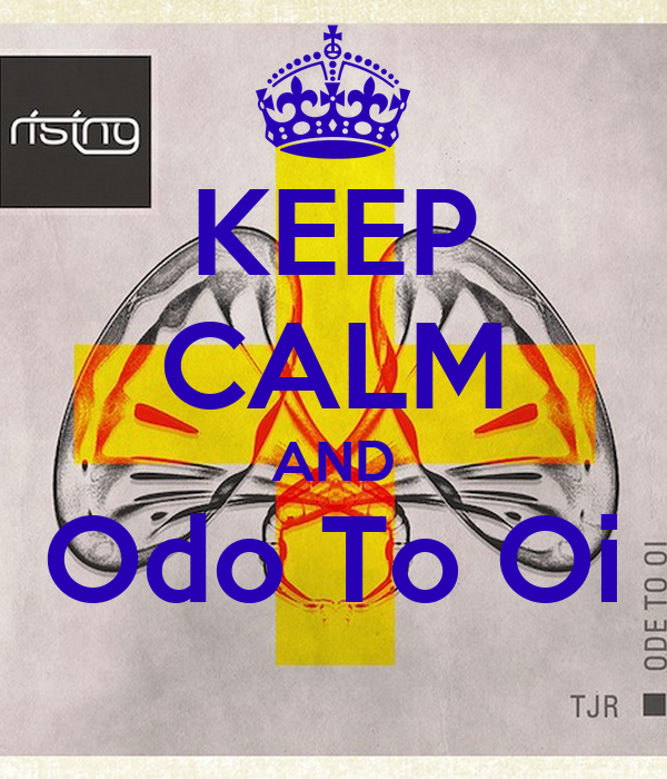 KEEP CALM AND Odo To Oi