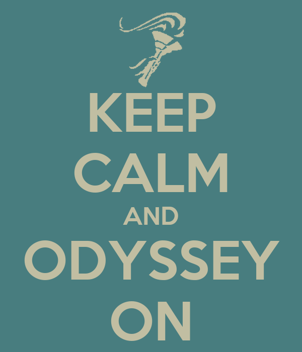 KEEP CALM AND ODYSSEY ON