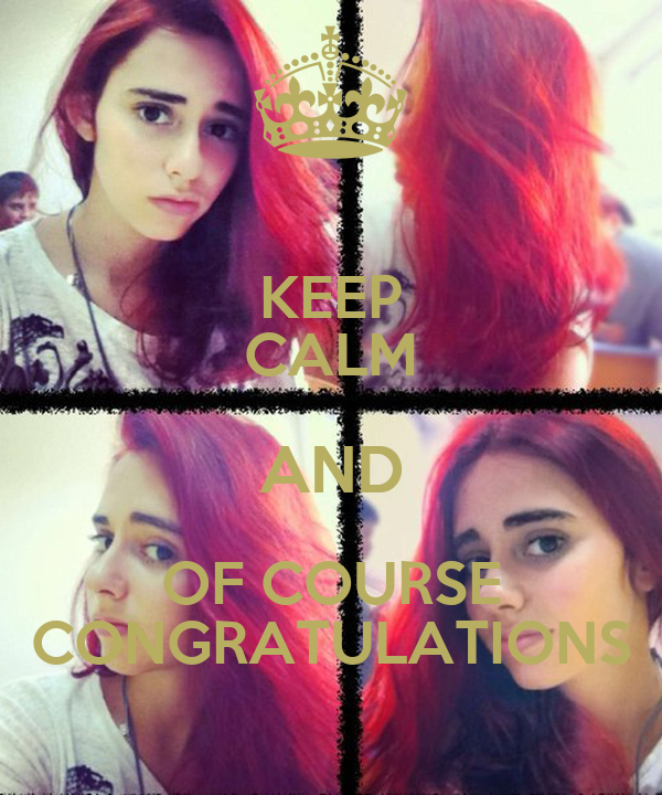 KEEP CALM AND OF COURSE CONGRATULATIONS