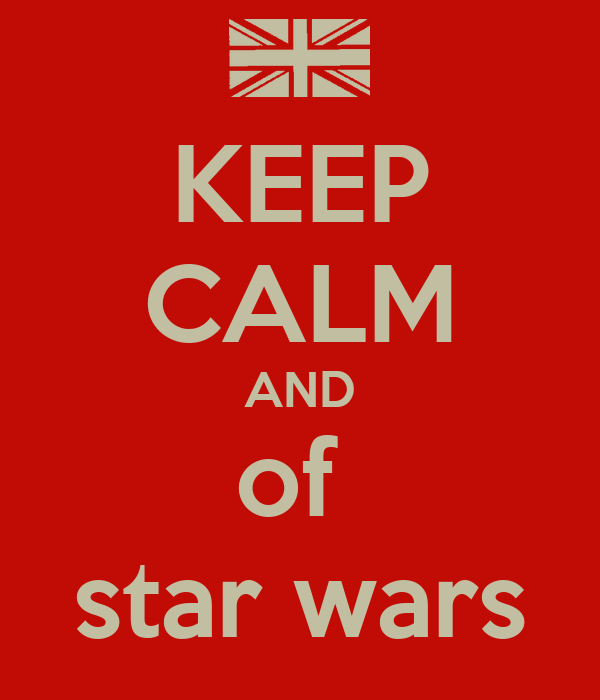 KEEP CALM AND of  star wars