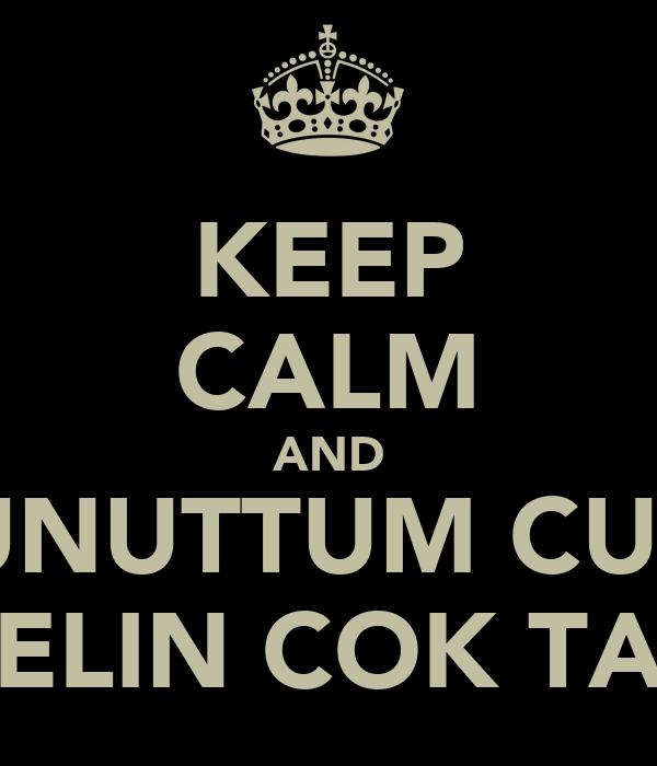 KEEP CALM AND OF UNUTTUM CUNKU SELIN COK TAS