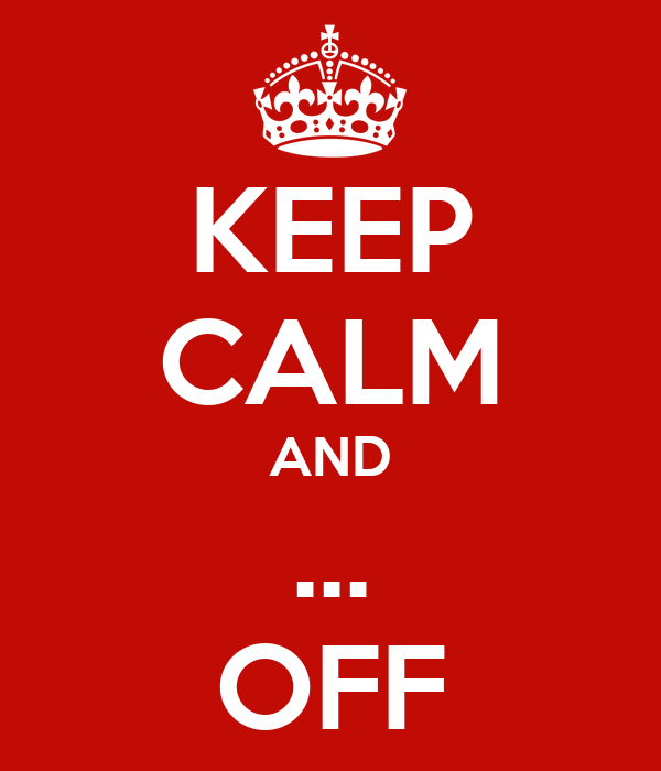 KEEP CALM AND ... OFF