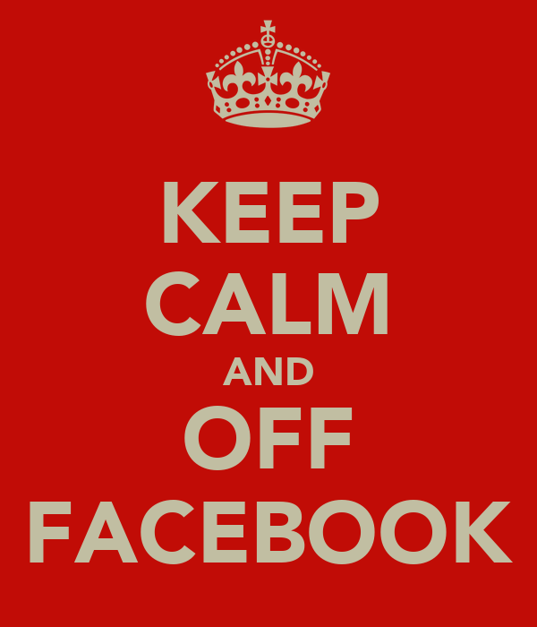 KEEP CALM AND OFF FACEBOOK