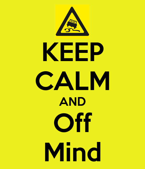 KEEP CALM AND Off Mind