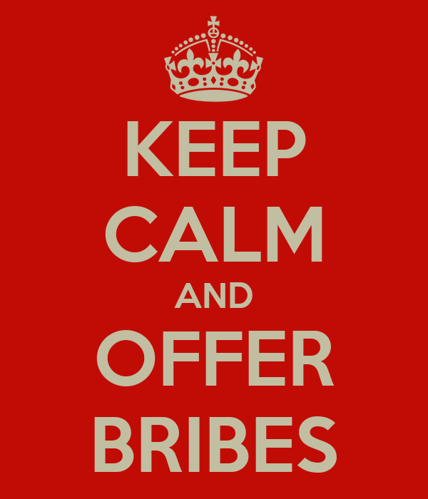 KEEP CALM AND OFFER BRIBES