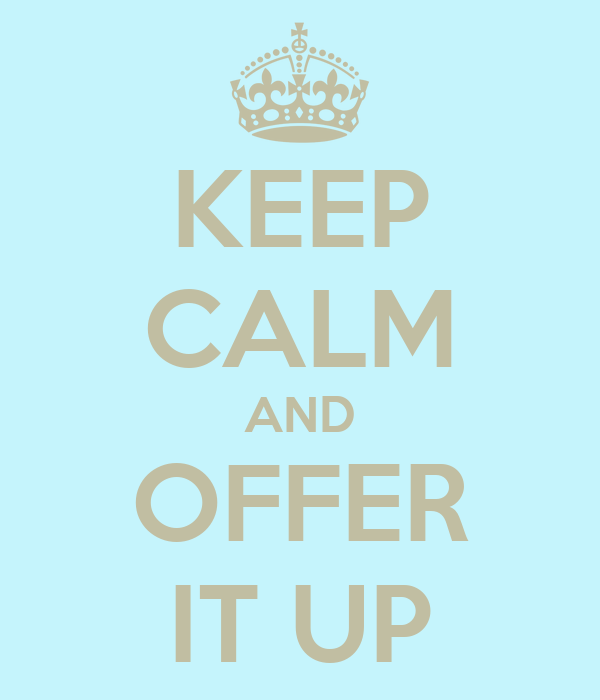 KEEP CALM AND OFFER IT UP