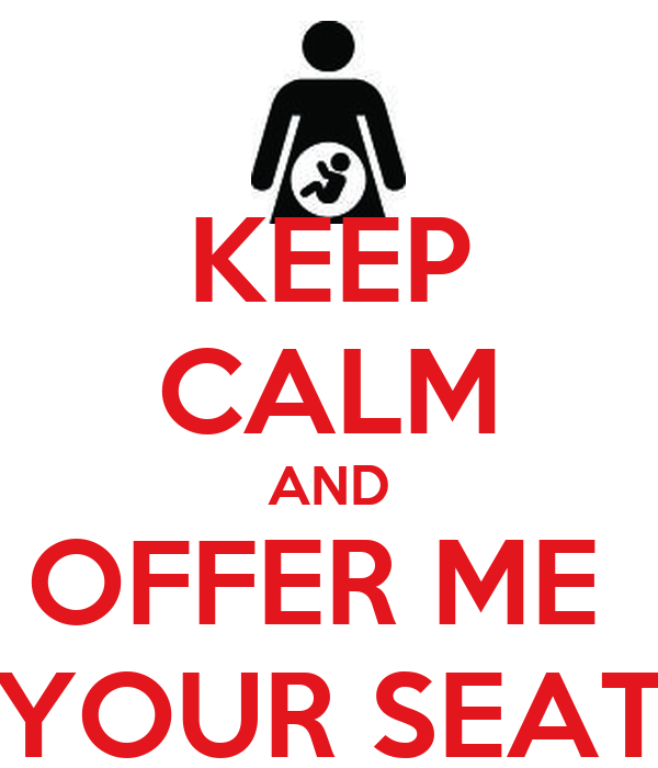 KEEP CALM AND OFFER ME  YOUR SEAT