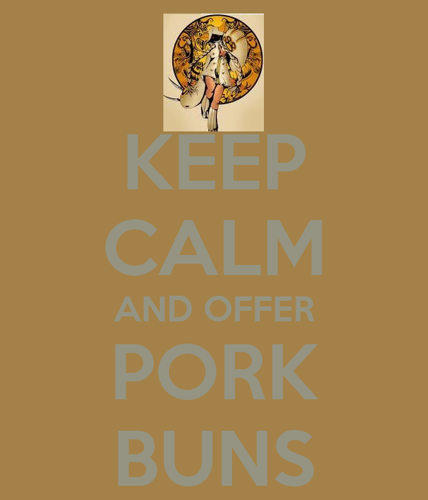 KEEP CALM AND OFFER PORK BUNS