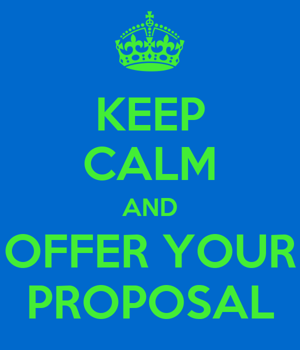 KEEP CALM AND OFFER YOUR PROPOSAL