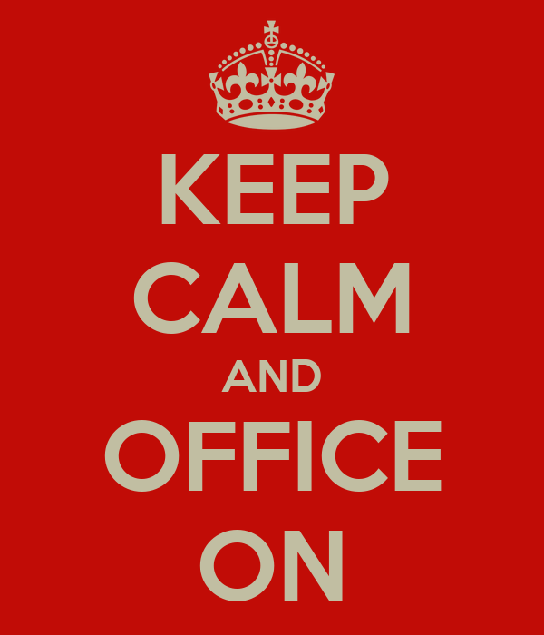 KEEP CALM AND OFFICE ON
