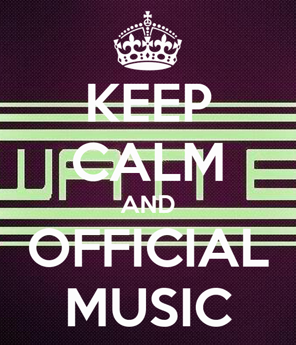 KEEP CALM AND OFFICIAL MUSIC