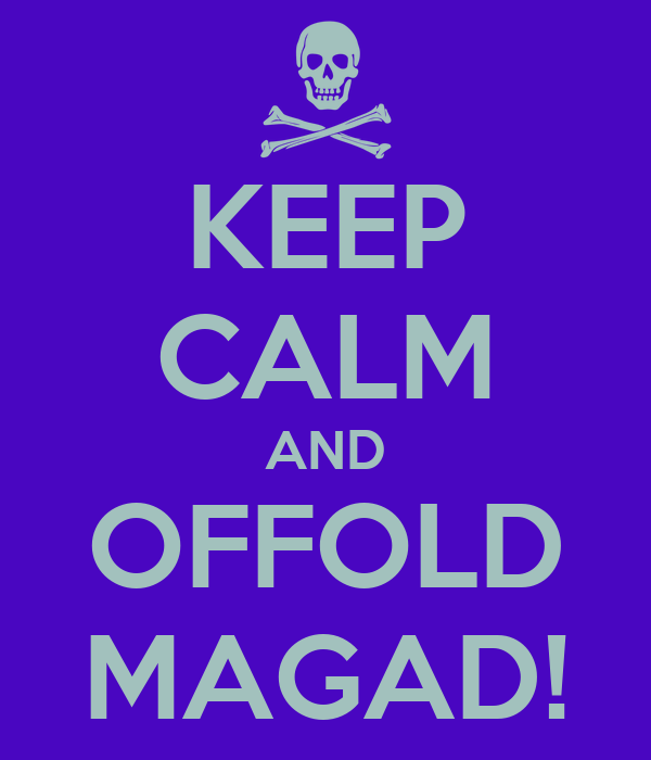 KEEP CALM AND OFFOLD MAGAD!