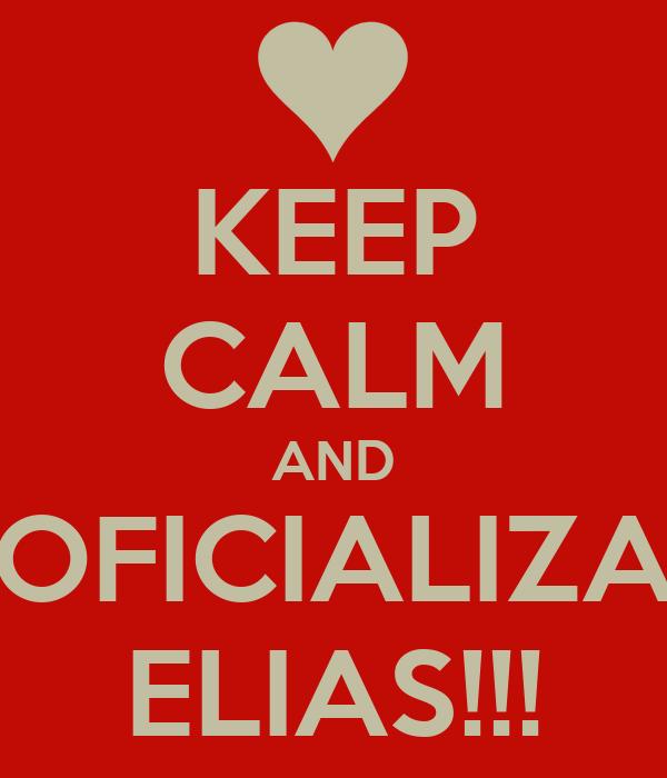 KEEP CALM AND OFICIALIZA ELIAS!!!