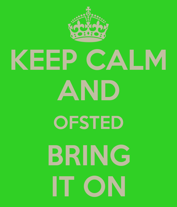 KEEP CALM AND OFSTED BRING IT ON