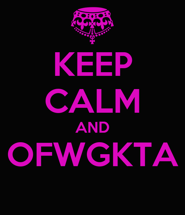 KEEP CALM AND OFWGKTA