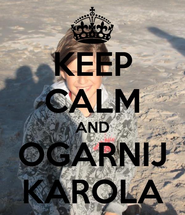 KEEP CALM AND OGARNIJ KAROLA