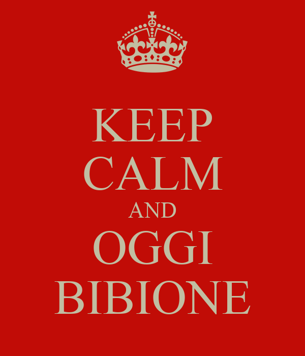KEEP CALM AND OGGI BIBIONE