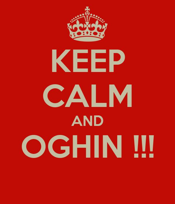 KEEP CALM AND OGHIN !!!