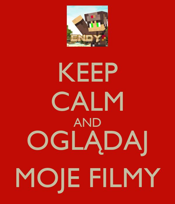 KEEP CALM AND OGLĄDAJ MOJE FILMY