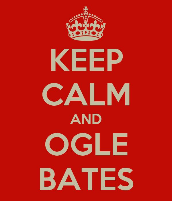 KEEP CALM AND OGLE BATES