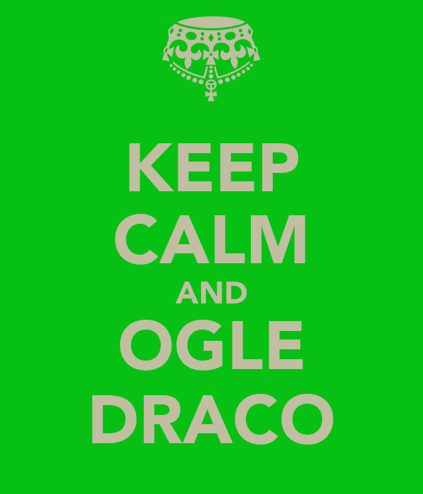 KEEP CALM AND OGLE DRACO