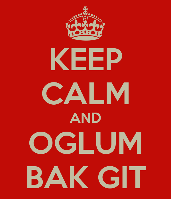 KEEP CALM AND OGLUM BAK GIT