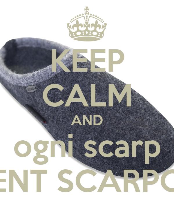 KEEP CALM AND ogni scarp ENT SCARPO