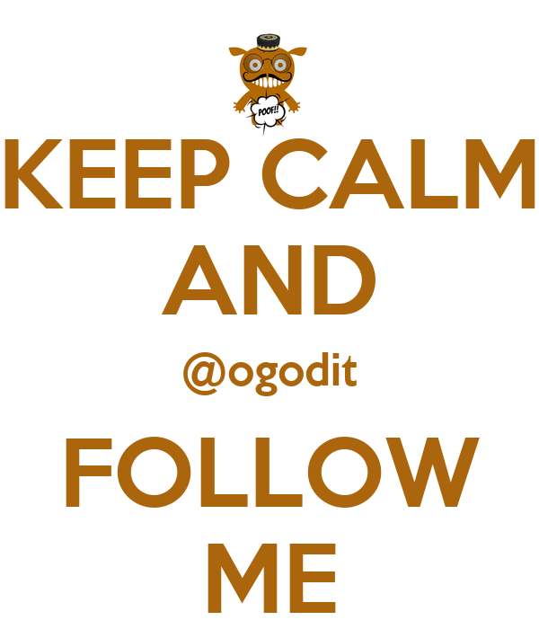 KEEP CALM AND @ogodit FOLLOW ME