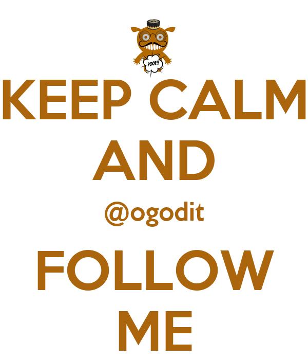 KEEP CALM AND @ogodit FOLLOW ME