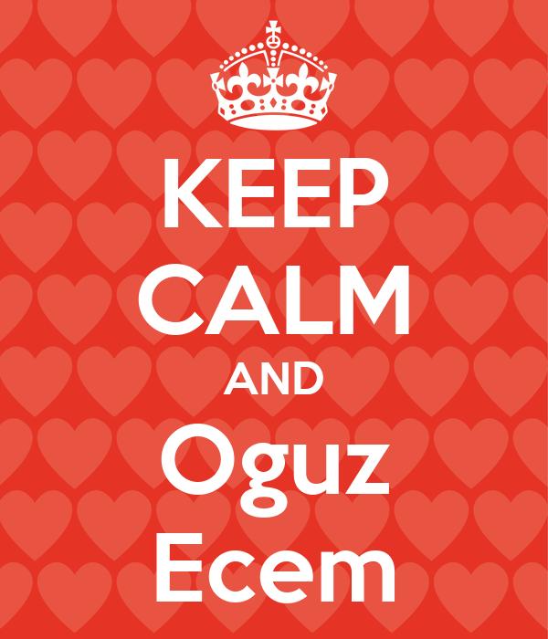 KEEP CALM AND Oguz Ecem