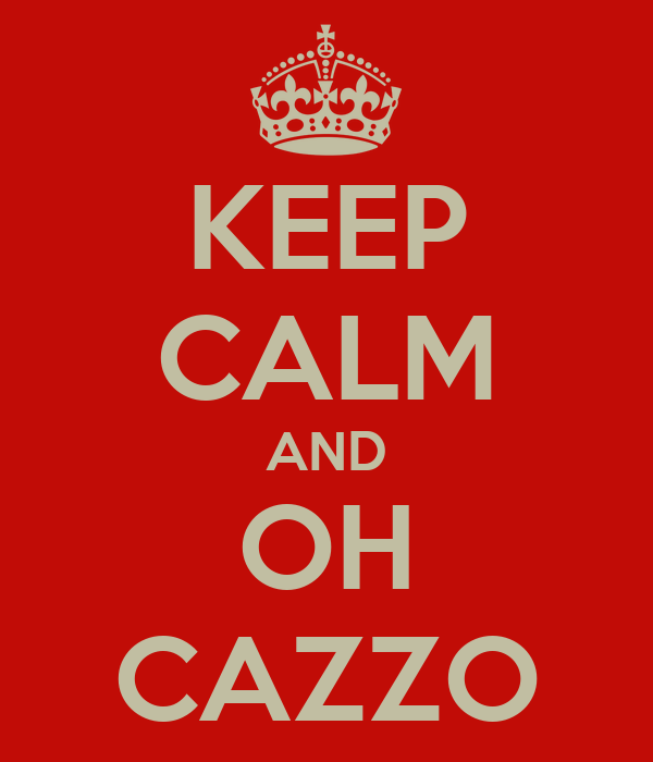 KEEP CALM AND OH CAZZO