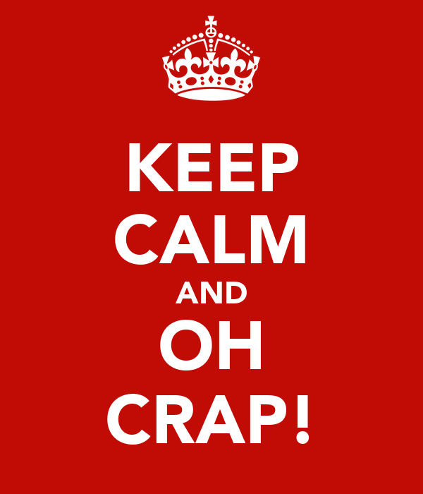 KEEP CALM AND OH CRAP!