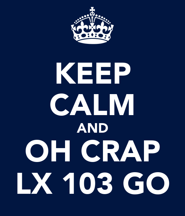 KEEP CALM AND OH CRAP LX 103 GO