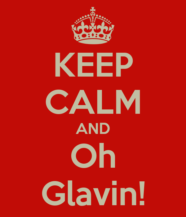 KEEP CALM AND Oh Glavin!
