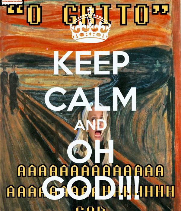 KEEP CALM AND OH GOD!!!